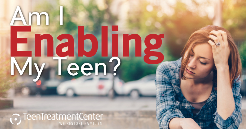 Am I Enabling My Teen? | Teen Treatment Center