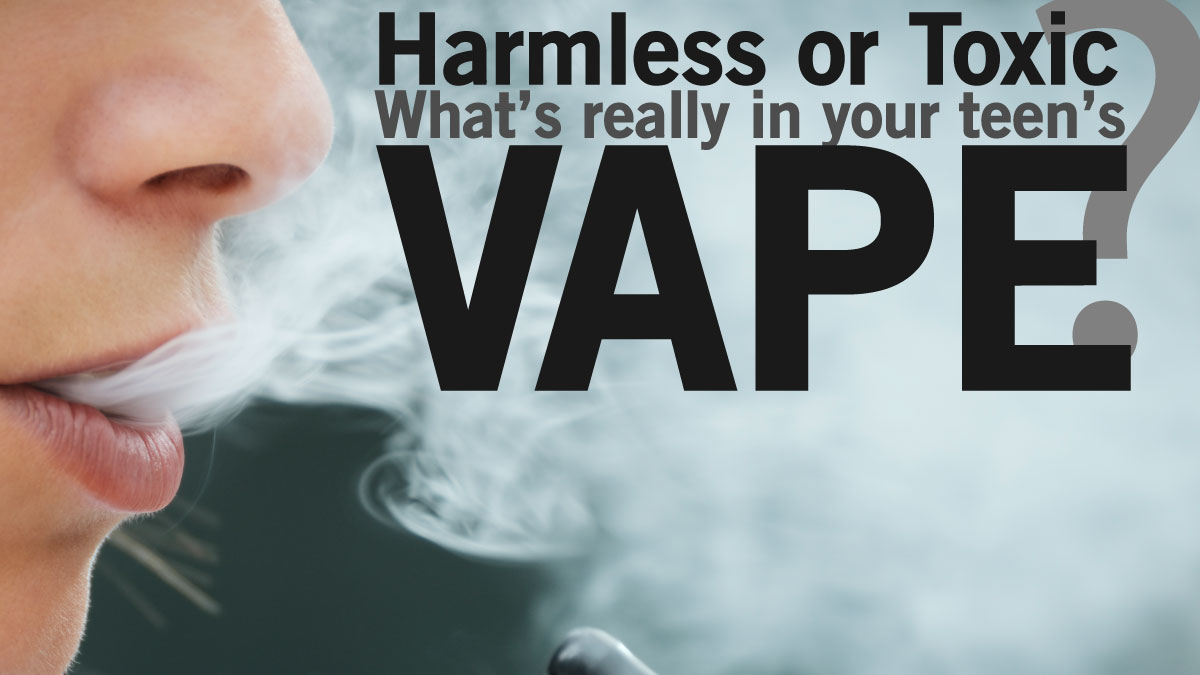 Harmless or Toxic, Whats Really In Your Teens Vape