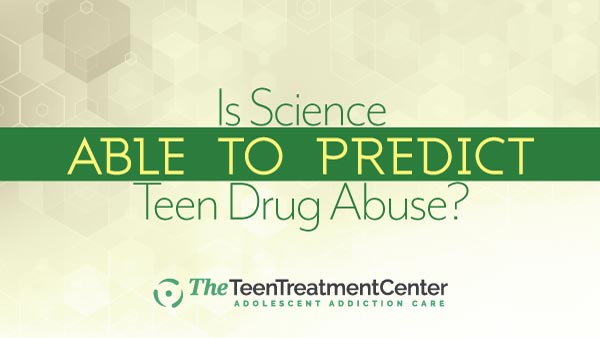 Is Science Able to Predict Teen Drug Abuse