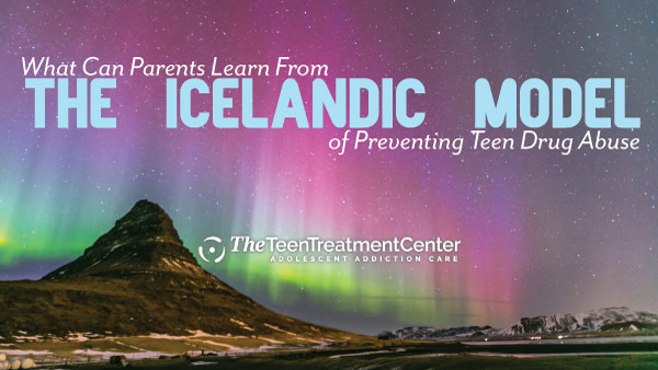 What can parents learn from the Icelandic model of preventing teen drug abuse?