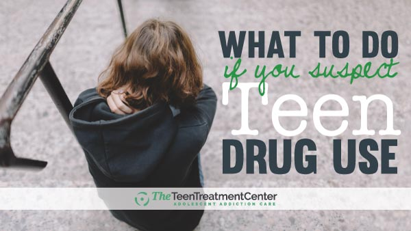 What should you do if you suspect your teen is using drugs?